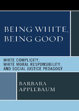 Cover image for the book Being White, Being Good: White Complicity, White Moral Responsibility, and Social Justice Pedagogy