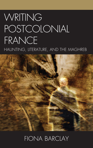 Cover image for the book Writing Postcolonial France: Haunting, Literature, and the Maghreb