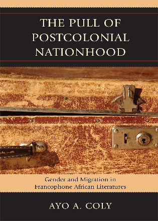 Cover image for the book The Pull of Postcolonial Nationhood: Gender and Migration in Francophone African Literatures