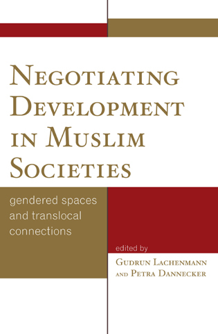 Cover image for the book Negotiating Development in Muslim Societies: Gendered Spaces and Translocal Connections