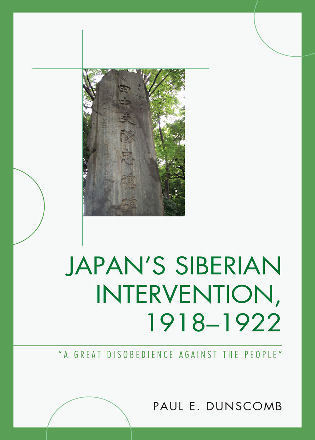 Cover image for the book Japan's Siberian Intervention, 1918–1922: 'A Great Disobedience Against the People'