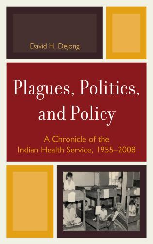 Cover image for the book Plagues, Politics, and Policy: A Chronicle of the Indian Health Service, 1955-2008