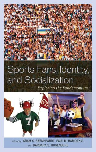 Cover image for the book Sports Fans, Identity, and Socialization: Exploring the Fandemonium
