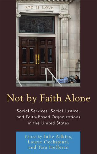Cover image for the book Not by Faith Alone: Social Services, Social Justice, and Faith-Based Organizations in the United States