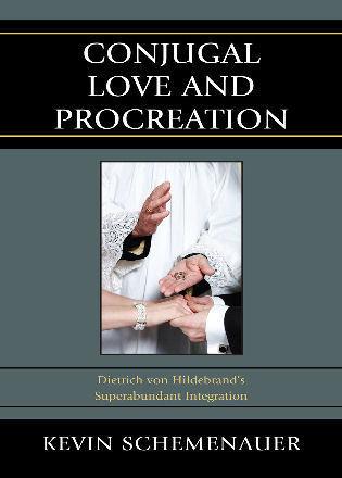 Cover image for the book Conjugal Love and Procreation: Dietrich von Hildebrand's Superabundant Integration
