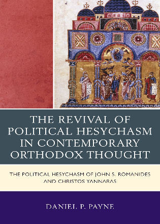 Cover image for the book The Revival of Political Hesychasm in Contemporary Orthodox Thought: The Political Hesychasm of John Romanides and Christos Yannaras