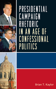Cover image for the book Presidential Campaign Rhetoric in an Age of Confessional Politics