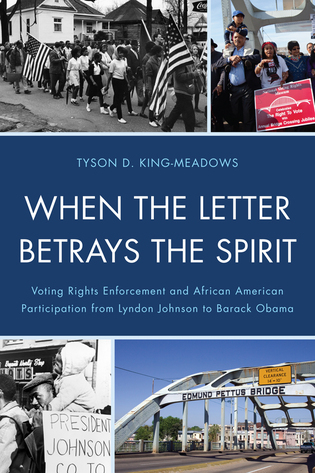 Cover image for the book When the Letter Betrays the Spirit: Voting Rights Enforcement and African American Participation from Lyndon Johnson to Barack Obama