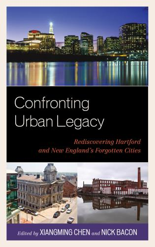 Cover image for the book Confronting Urban Legacy: Rediscovering Hartford and New England's Forgotten Cities