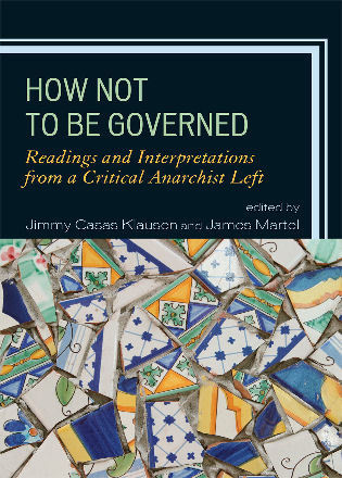 Cover image for the book How Not to Be Governed: Readings and Interpretations from a Critical Anarchist Left