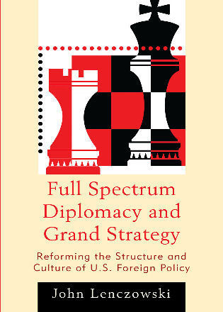 Cover image for the book Full Spectrum Diplomacy and Grand Strategy: Reforming the Structure and Culture of U.S. Foreign Policy