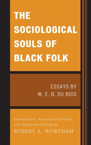 the sociological souls of black folk essays by w e b du bois  essays by w e b du bois
