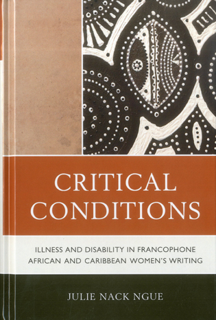 Cover image for the book Critical Conditions: Illness and Disability in Francophone African and Caribbean Women's Writing