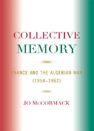 Cover image for the book Collective Memory: France and the Algerian War (1954-62)