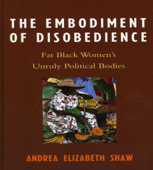 Cover image for the book The Embodiment of Disobedience: Fat Black Women's Unruly Political Bodies