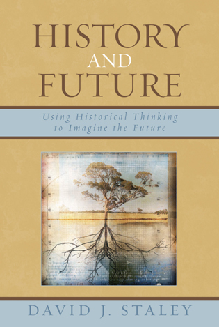Cover image for the book History and Future: Using Historical Thinking to Imagine the Future