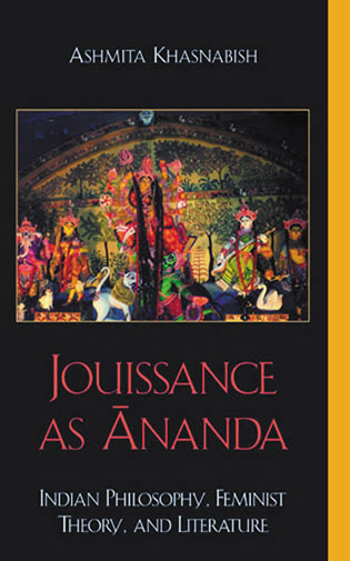 Jouissance as Ananda: Indian Philosophy, Feminist Theory