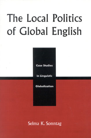 Cover image for the book The Local Politics of Global English: Case Studies in Linguistic Globalization