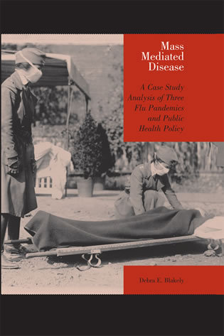 Cover image for the book Mass Mediated Disease: A Case Study Analysis of Three Flu Pandemics and Public Health Policy