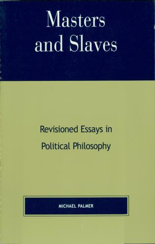 Cover image for the book Masters and Slaves: Revisioned Essays in Political Philosophy