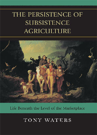 Cover image for the book The Persistence of Subsistence Agriculture: Life Beneath the Level of the Marketplace