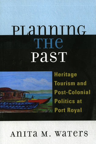 Cover image for the book Planning the Past: Heritage Tourism and Post-Colonial Politics at Port Royal