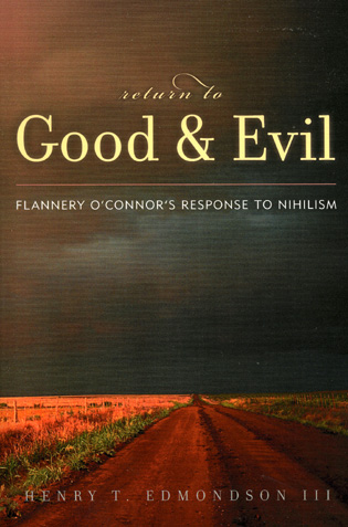 Cover image for the book Return to Good and Evil: Flannery O'Connor's Response to Nihilism