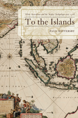 Cover image for the book To the Islands: White Australia and the Malay Archipelago since 1788
