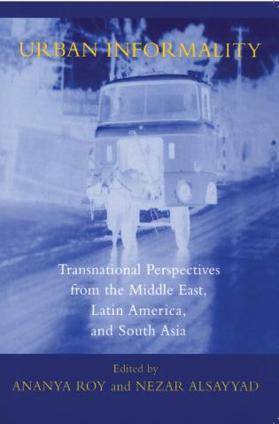 Cover image for the book Urban Informality: Transnational Perspectives from the Middle East, Latin America, and South Asia