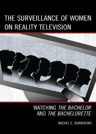 Cover image for the book The Surveillance of Women on Reality Television: Watching The Bachelor and The Bachelorette