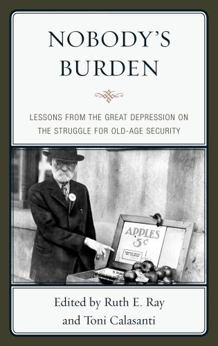 Cover image for the book Nobody's Burden: Lessons from the Great Depression on the Struggle for Old-Age Security