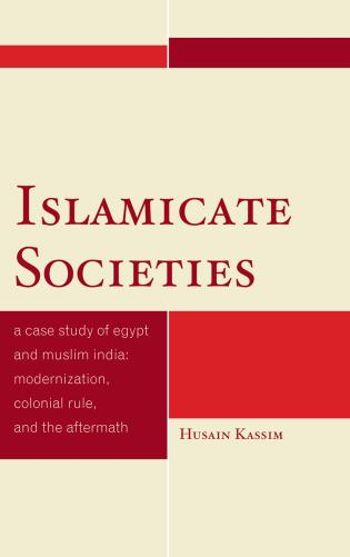 Cover image for the book Islamicate Societies: A Case Study of Egypt and Muslim India Modernization, Colonial Rule, and the Aftermath