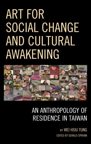 Cover image for the book Art for Social Change and Cultural Awakening: An Anthropology of Residence in Taiwan