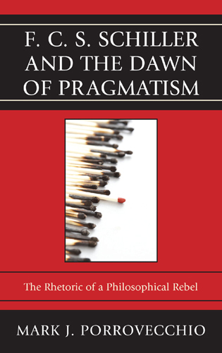 Cover image for the book F.C.S. Schiller and the Dawn of Pragmatism: The Rhetoric of a Philosophical Rebel