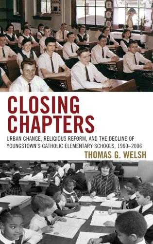 Cover image for the book Closing Chapters: Urban Change, Religious Reform, and the Decline of Youngstown's Catholic Elementary Schools, 1960-2006