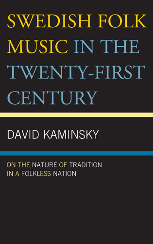 Cover image for the book Swedish Folk Music in the Twenty-First Century: On the Nature of Tradition in a Folkless Nation