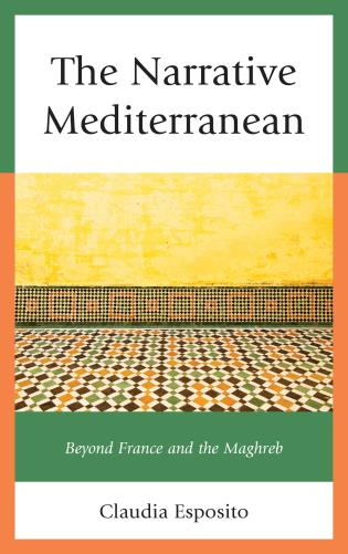 Cover image for the book The Narrative Mediterranean: Beyond France and the Maghreb