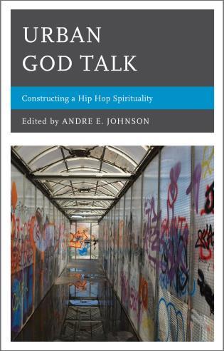 Cover image for the book Urban God Talk: Constructing a Hip Hop Spirituality