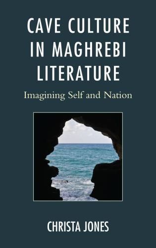 Cover image for the book Cave Culture in Maghrebi Literature: Imagining Self and Nation