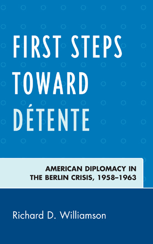 Cover image for the book First Steps toward Détente: American Diplomacy in the Berlin Crisis, 1958–1963