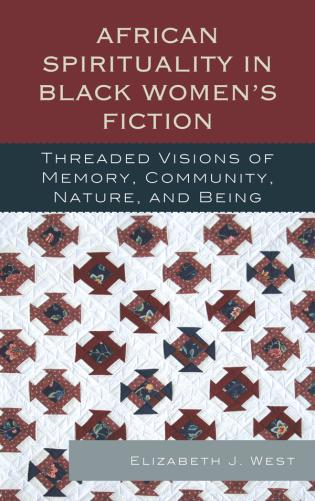 Cover image for the book African Spirituality in Black Women's Fiction: Threaded Visions of Memory, Community, Nature and Being