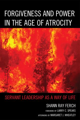 Cover image for the book Forgiveness and Power in the Age of Atrocity: Servant Leadership as a Way of Life