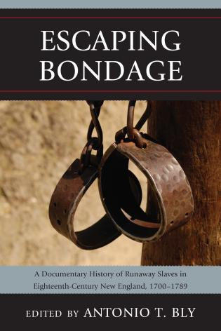Cover image for the book Escaping Bondage: A Documentary History of Runaway Slaves in Eighteenth-Century New England, 1700–1789