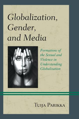 Cover image for the book Globalization, Gender, and Media: Formations of the Sexual and Violence in Understanding Globalization