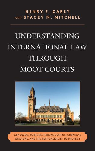Cover image for the book Understanding International Law through Moot Courts: Genocide, Torture, Habeas Corpus, Chemical Weapons, and the Responsibility to Protect