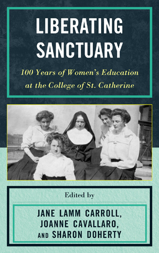 Cover image for the book Liberating Sanctuary: 100 Years of Women's Education at the College of St. Catherine