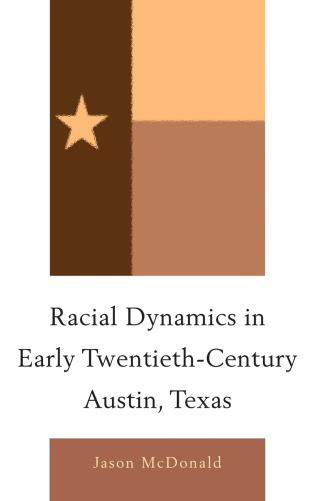 Cover image for the book Racial Dynamics in Early Twentieth-Century Austin, Texas