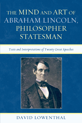 Cover image for the book The Mind and Art of Abraham Lincoln, Philosopher Statesman: Texts and Interpretations of Twenty Great Speeches