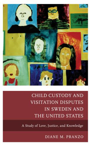 Cover image for the book Child Custody and Visitation Disputes in Sweden and the United States: A Study of Love, Justice, and Knowledge