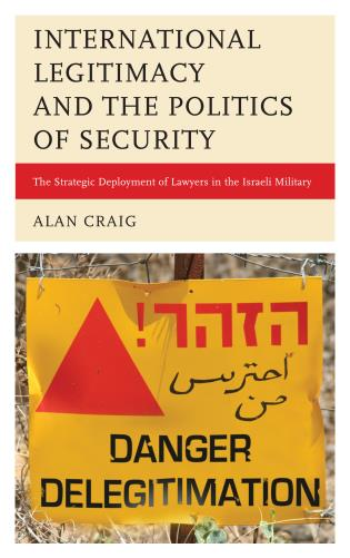 Cover image for the book International Legitimacy and the Politics of Security: The Strategic Deployment of Lawyers in the Israeli Military